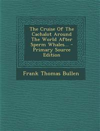 The Cruise of the Cachalot Around the World After Sperm Whales... - Primary Source Edition