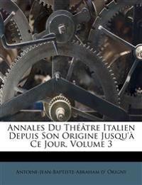 Annales Du Théâtre Italien Depuis Son Origine Jusqu'à Ce Jour, Volume 3