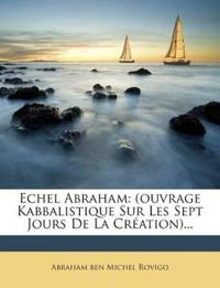 Echel Abraham: (ouvrage Kabbalistique Sur Les Sept Jours De La Création)...