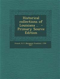 Historical Collections of Louisiana .. - Primary Source Edition
