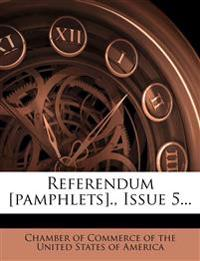 Referendum [pamphlets]., Issue 5...