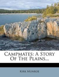 Campmates: A Story Of The Plains...