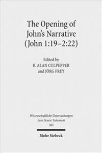 The Opening of John's Narrative (John 1: 19-2:22): Historical, Literary, and Theological Readings from the Colloquium Ioanneum 2015 in Ephesus