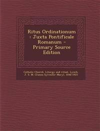 Ritus Ordinationum: Juxta Pontificale Romanum - Primary Source Edition