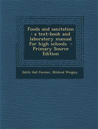 Foods and Sanitation: A Text-Book and Laboratory Manual for High Schools - Primary Source Edition