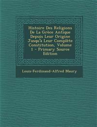 Histoire Des Religions De La Grèce Antique Depuis Leur Origine Jusqu'à Leur Complète Constitution, Volume 1