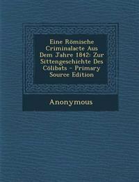 Eine Römische Criminalacte Aus Dem Jahre 1842: Zur Sittengeschichte Des Cölibats - Primary Source Edition