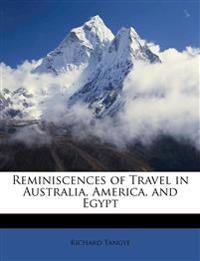 Reminiscences of Travel in Australia, America, and Egypt