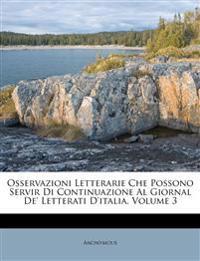 Osservazioni Letterarie Che Possono Servir Di Continuazione Al Giornal De' Letterati D'italia, Volume 3