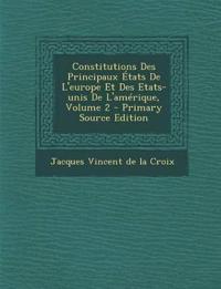 Constitutions Des Principaux Etats de L'Europe Et Des Etats-Unis de L'Amerique, Volume 2 - Primary Source Edition