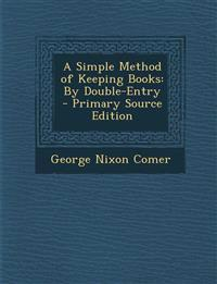 A Simple Method of Keeping Books: By Double-Entry