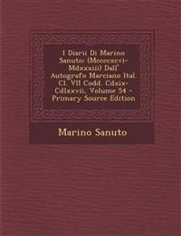 I Diarii Di Marino Sanuto: (Mccccxcvi-Mdxxxiii) Dall' Autografo Marciano Ital. Cl. VII Codd. Cdxix-Cdlxxvii, Volume 54 - Primary Source Edition