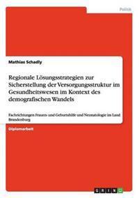 Regionale Losungsstrategien Zur Sicherstellung Der Versorgungsstruktur Im Gesundheitswesen Im Kontext Des Demografischen Wandels