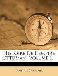 Histoire De L'empire Ottoman, Volume 1...