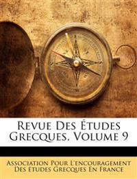 Revue Des Études Grecques, Volume 9