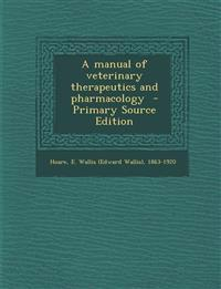 A manual of veterinary therapeutics and pharmacology