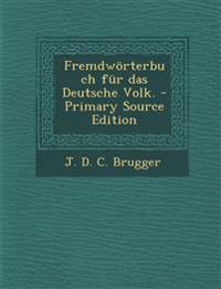 Fremdwörterbuch für das Deutsche Volk. - Primary Source Edition
