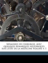Mémoires de chirurgie, avec quelques remarques historiques sur l'état de la médecine Volume v. 1