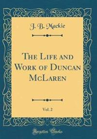 The Life and Work of Duncan McLaren, Vol. 2 (Classic Reprint)