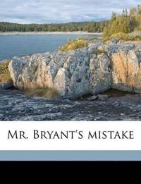 Mr. Bryant's mistake Volume 1