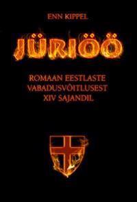 Jüriöö. romaan eestlaste vabadusvõitlusest xiv sajandil