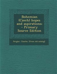 Bohemian (Czech) Hopes and Aspirations; - Primary Source Edition