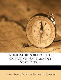 Annual report of the Office of Experiment Stations ...