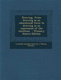 Drawing, from drawing as an educational force to drawing as an expression of the emotions  - Primary Source Edition