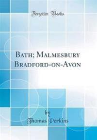 Bath; Malmesbury Bradford-on-Avon (Classic Reprint)