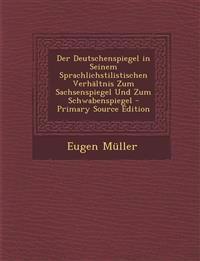 Der Deutschenspiegel in Seinem Sprachlichstilistischen Verhaltnis Zum Sachsenspiegel Und Zum Schwabenspiegel - Primary Source Edition