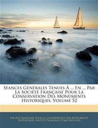 Séances Générales Tenues À ... En ... Par La Société Française Pour La Conservation Des Monuments Historiques, Volume 52