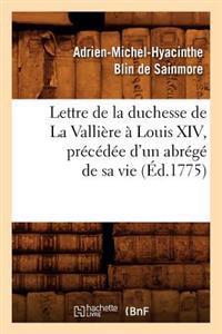 Lettre de la Duchesse de la Valli�re � Louis XIV, Pr�c�d�e d'Un Abr�g� de Sa Vie, (�d.1775)