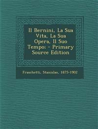 Il Bernini, La Sua Vita, La Sua Opera, Il Suo Tempo; - Primary Source Edition