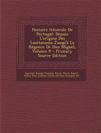 Histoire Générale De Portugal: Depuis L'origine Des Lusitaniens Jusqu'à La Régence De Don Miguel, Volume 9
