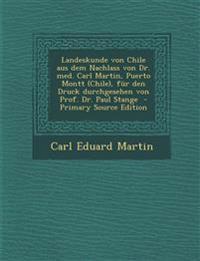 Landeskunde von Chile aus dem Nachlass von Dr. med. Carl Martin, Puerto Montt (Chile), für den Druck durchgesehen von Prof. Dr. Paul Stange  - Primary