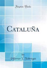 Cataluña (Classic Reprint)