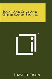 Sugar and Spice and Other Candy Stories
