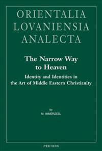 The Narrow Way to Heaven: Identity and Identities in the Art of Middle Eastern Christianity