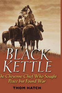 Black Kettle: The Southern Cheyenne Chief Who Sought Peace But Found War