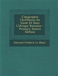 L'Epigraphie Chretienne En Gaule Et Dans L'Afrique Romaine