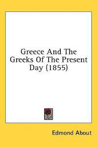 Greece And The Greeks Of The Present Day (1855)