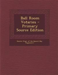 Ball Room Votaries - Primary Source Edition