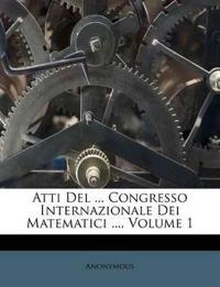 Atti Del ... Congresso Internazionale Dei Matematici ..., Volume 1