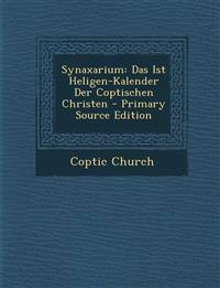Synaxarium: Das Ist Heligen-Kalender Der Coptischen Christen - Primary Source Edition