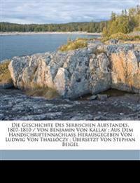 Die Geschichte Des Serbischen Aufstandes, 1807-1810 / Von Benjamin Von Kállay ; Aus Dem Handschriftennachlass Herausgegeben Von Ludwig Von Thallóczy ;