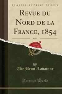 Revue Du Nord de La France, 1854, Vol. 1 (Classic Reprint)