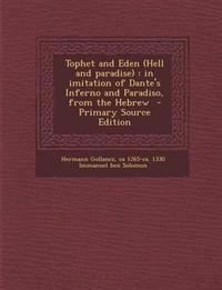 Tophet and Eden (Hell and paradise) : in imitation of Dante's Inferno and Paradiso, from the Hebrew  - Primary Source Edition