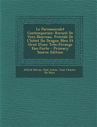 Le  Parnassiculet Contemporain: Recueil de Vers Nouveau, Precede de L'Hotel Du Dragon Bleu Et Orne D'Une Tres-Etrange Eau-Forte - Primary Source Editi