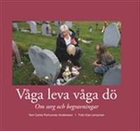 Våga leva våga dö : om sorg och begravningar