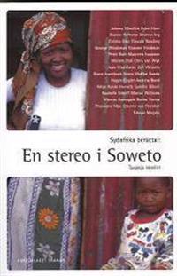 Sydafrika berättar : En stereo i Soweto : noveller från det nya Sydafrika